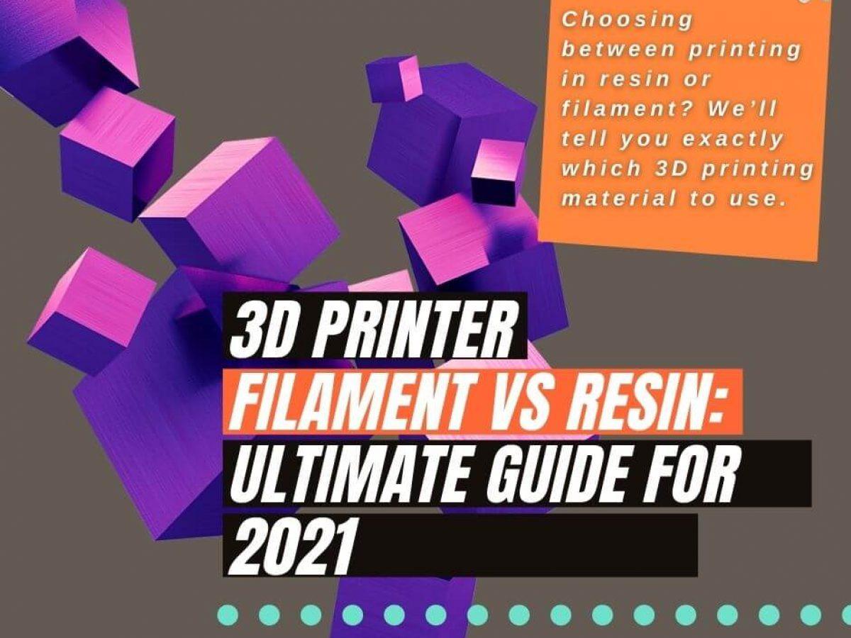 3D Printer Filament vs Resin Ultimate Guide for 2021